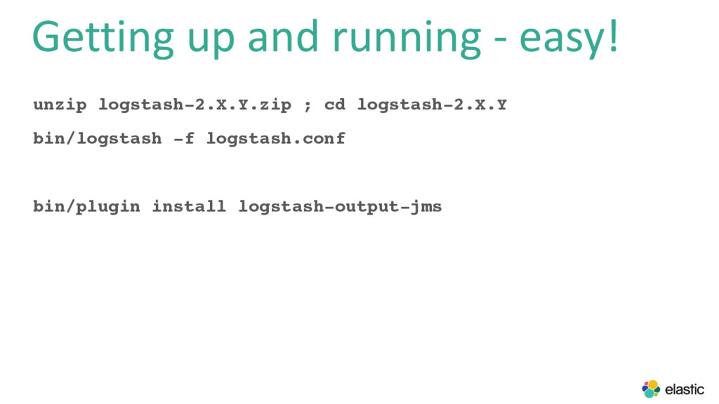 Getting up and running - easy! unzip logstash-2...