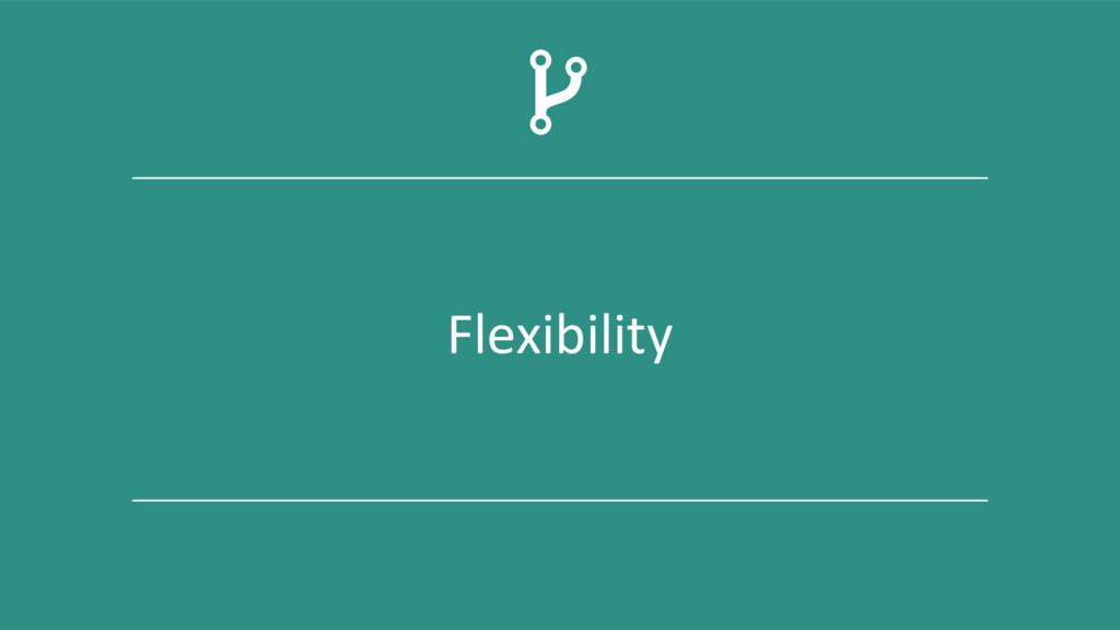 Flexibility 7