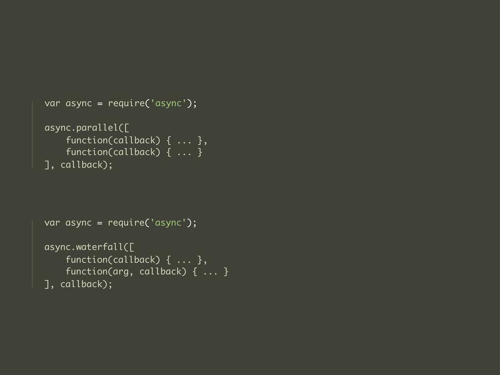 var async = require('async'); async.parallel([ ...