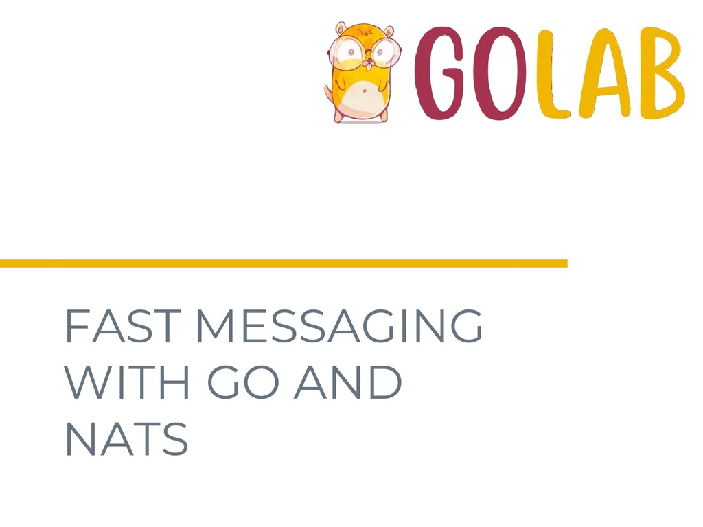 FAST MESSAGING WITH GO AND NATS