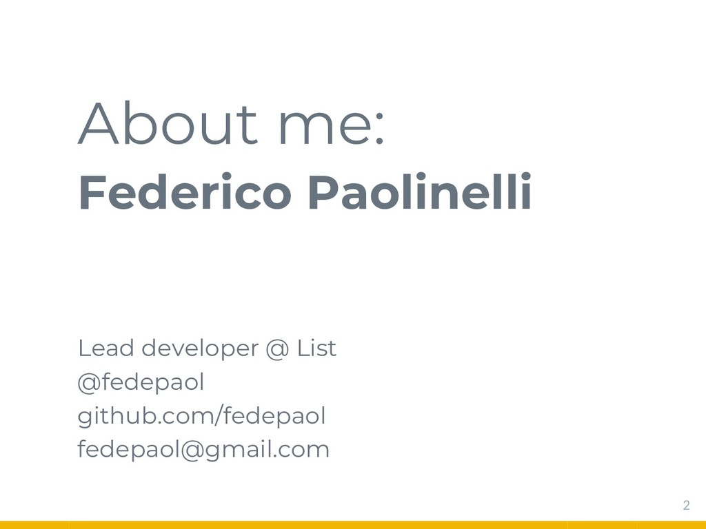 About me: Federico Paolinelli Lead developer @ ...