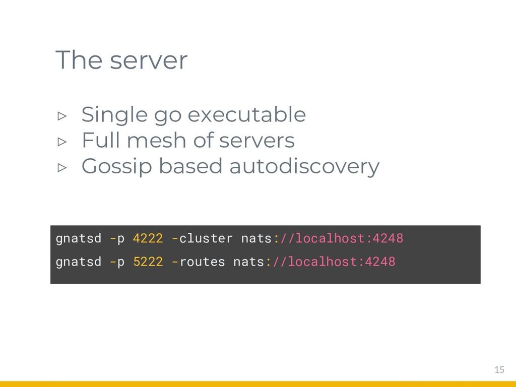 The server ▷ Single go executable ▷ Full mesh o...