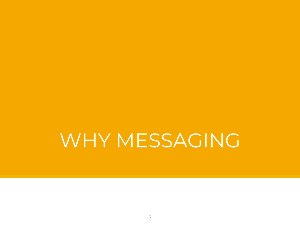 WHY MESSAGING 3