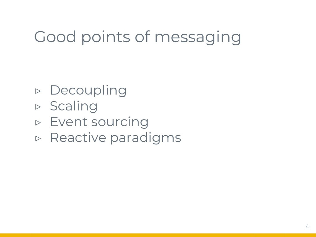 Good points of messaging ▷ Decoupling ▷ Scaling...