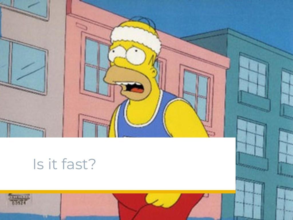 Is it fast? 34