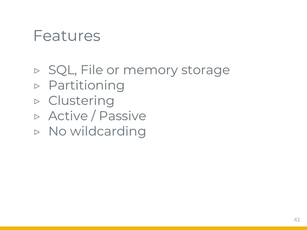 Features ▷ SQL, File or memory storage ▷ Partit...