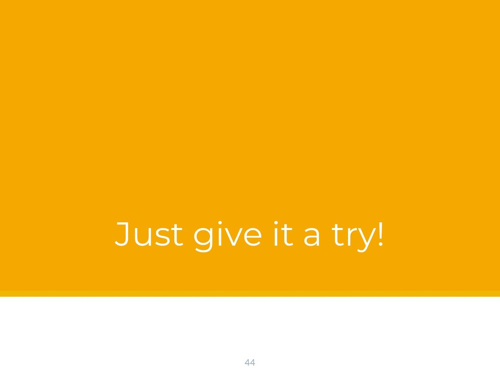 Just give it a try! 44