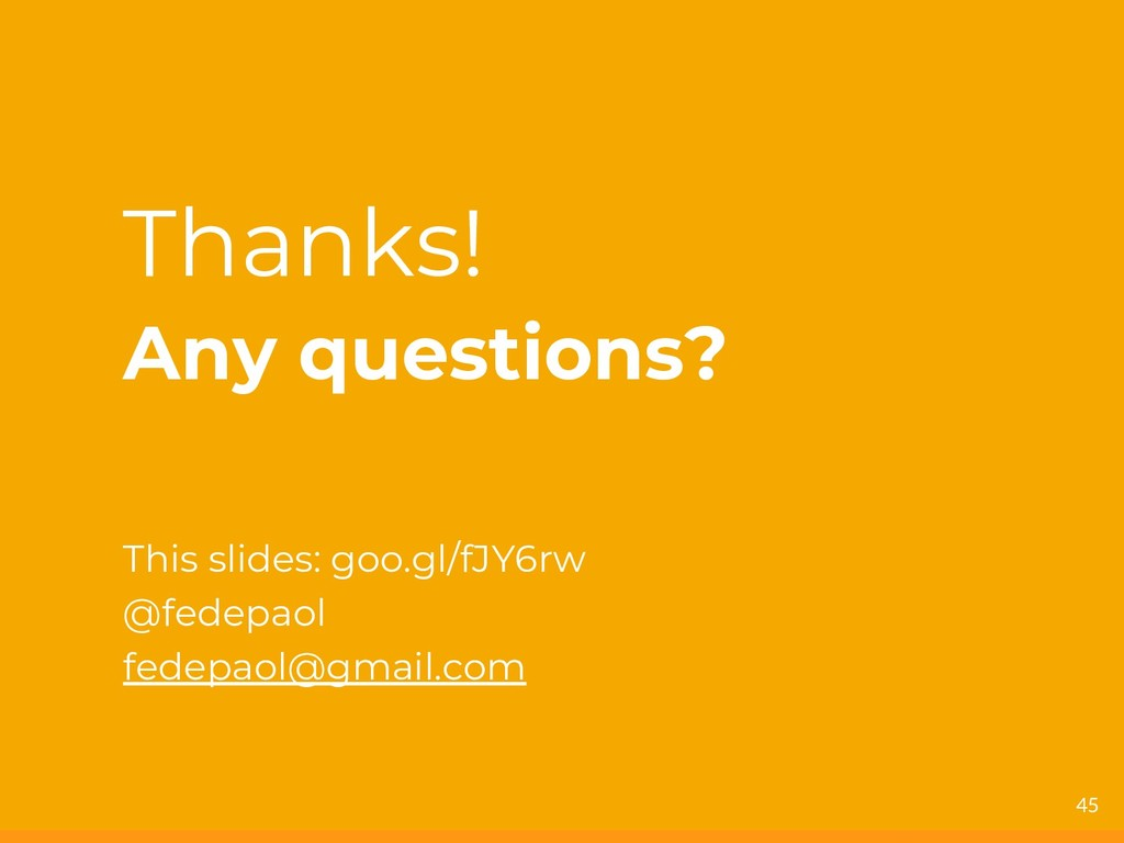 Thanks! Any questions? This slides: goo.gl/fJY6...