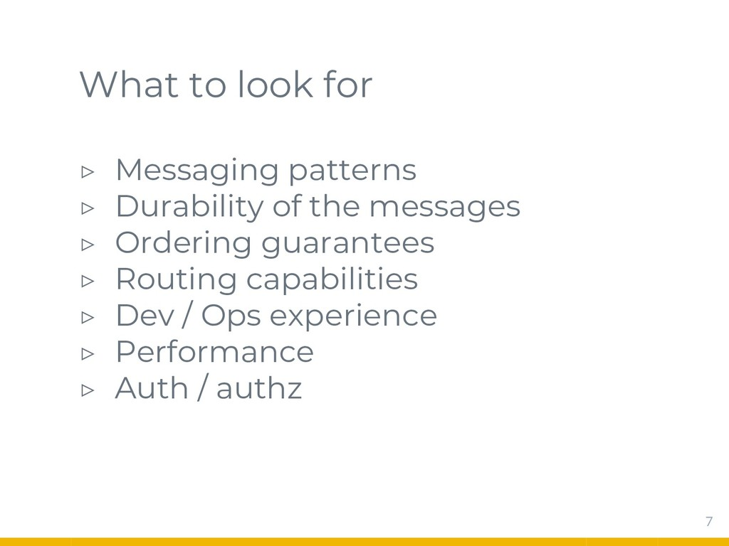 What to look for ▷ Messaging patterns ▷ Durabil...
