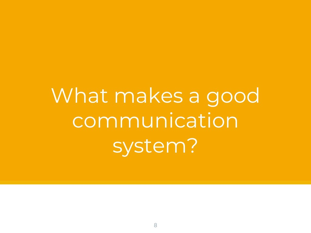 What makes a good communication system? 8