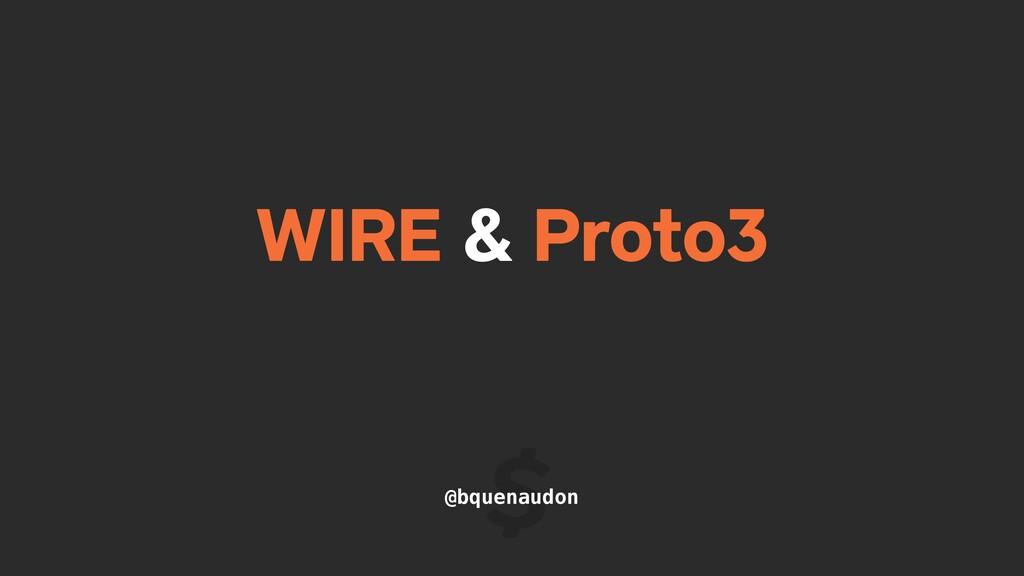 WIRE & Proto3 @bquenaudon