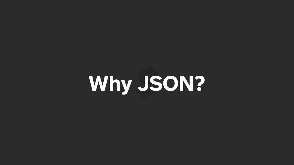 Why JSON?