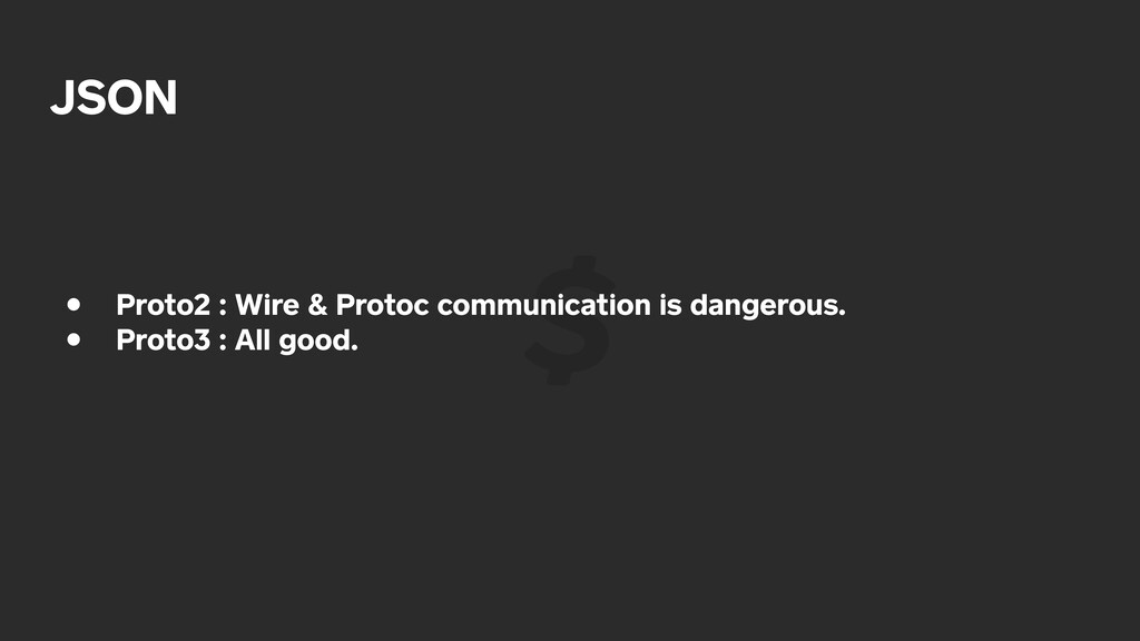 JSON • Proto2 : Wire & Protoc communication is ...