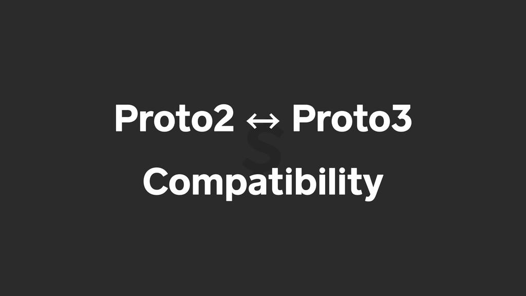 Proto2 㲗 Proto3 Compatibility