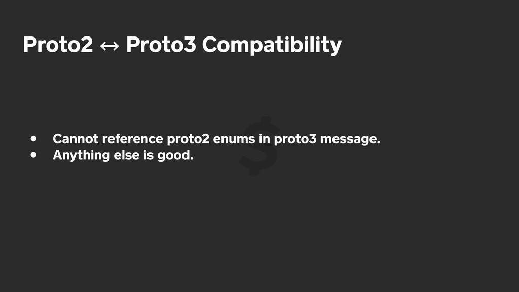 Proto2 㲗 Proto3 Compatibility • Cannot referenc...
