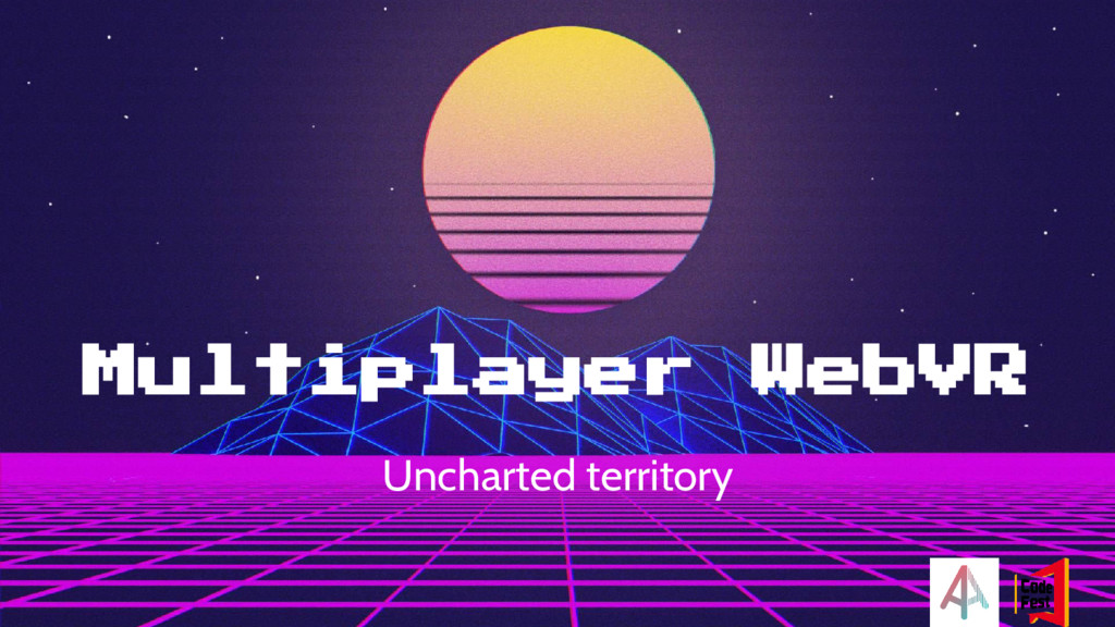 Multiplayer WebVR Uncharted territory