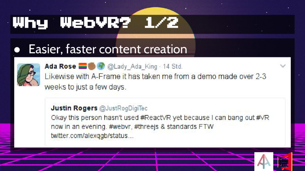 Why WebVR? 1/2 ● Easier, faster content creation