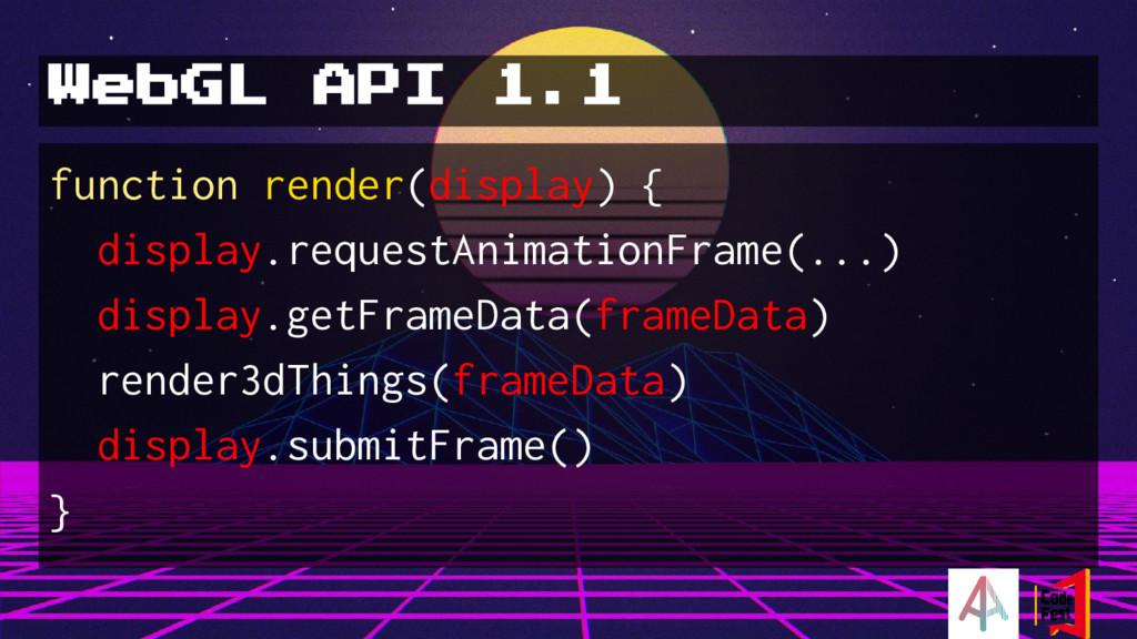 WebGL API 1.1 function render(display) { displa...