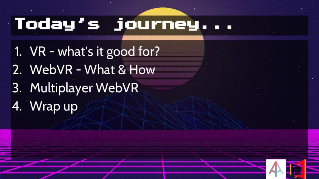 Today's journey... 1. VR - what's it good for? ...