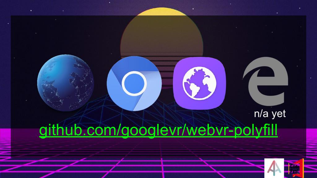github.com/googlevr/webvr-polyfill n/a yet