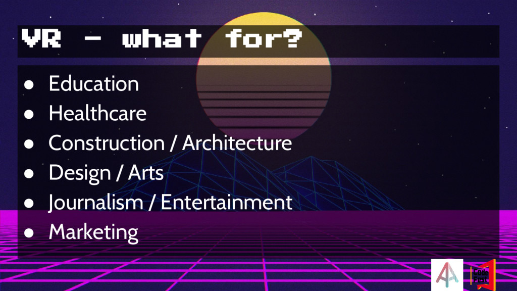 VR - what for? ● Education ● Healthcare ● Const...