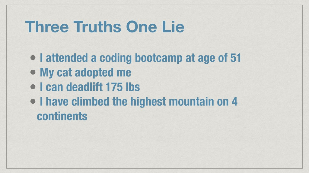 Three Truths One Lie • I attended a coding boot...