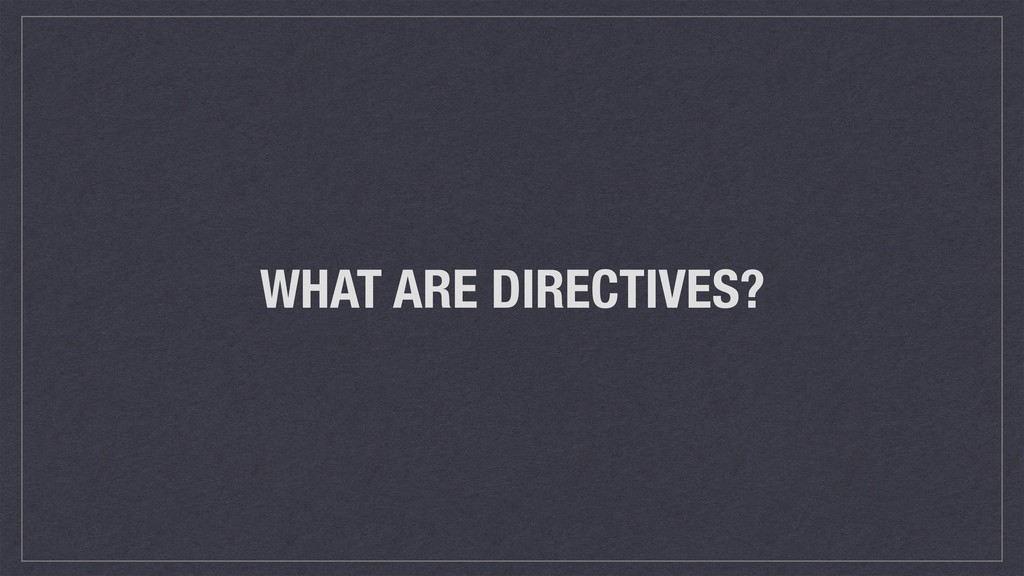 WHAT ARE DIRECTIVES?
