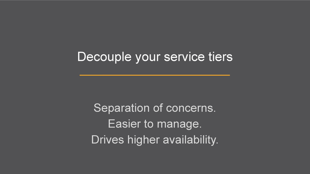 Decouple your service tiers Separation of conce...