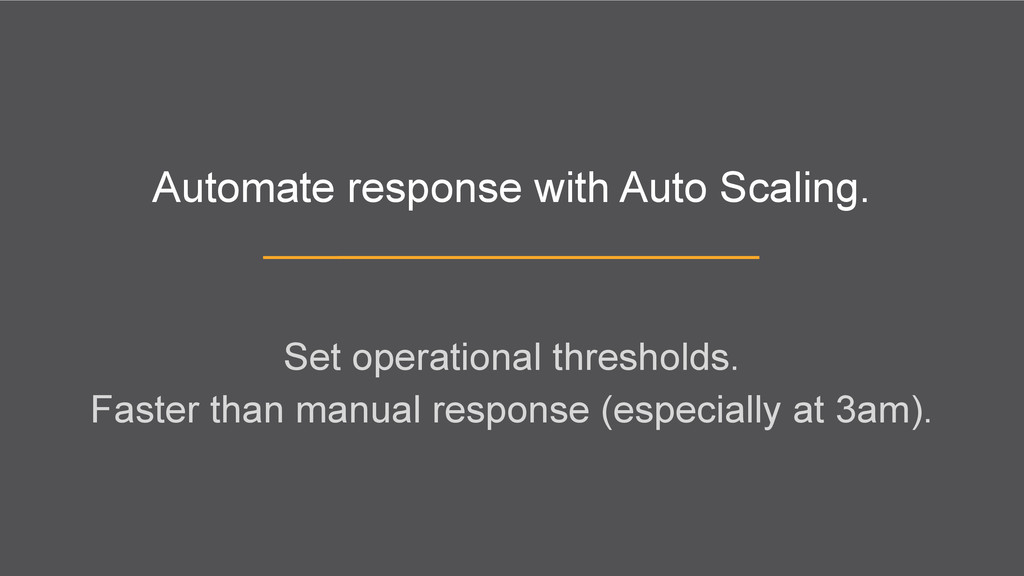 Automate response with Auto Scaling. Set operat...