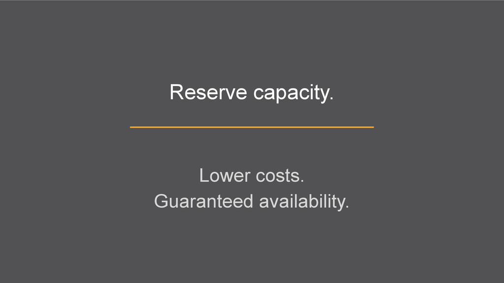 Reserve capacity. Lower costs. Guaranteed avail...
