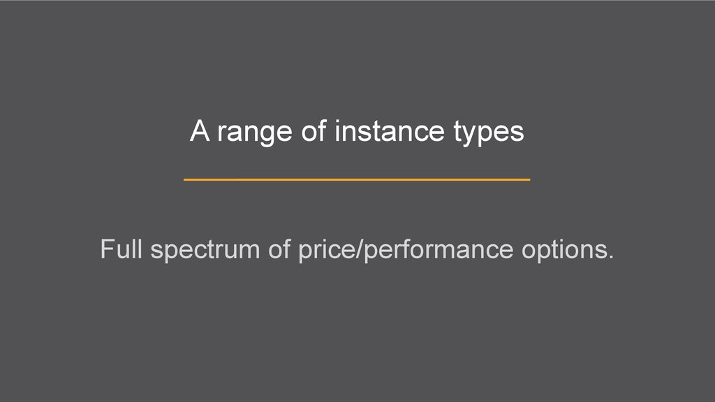 A range of instance types Full spectrum of pric...