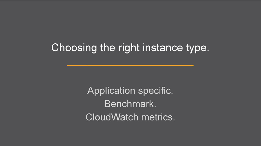 Choosing the right instance type. Application s...