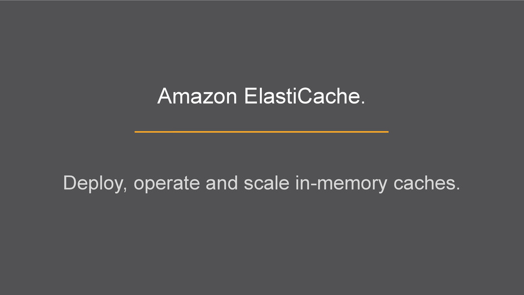 Amazon ElastiCache. Deploy, operate and scale i...