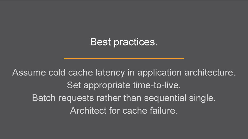 Best practices. Assume cold cache latency in ap...