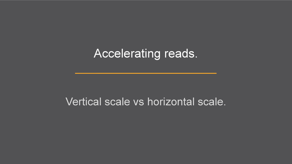 Accelerating reads. Vertical scale vs horizonta...
