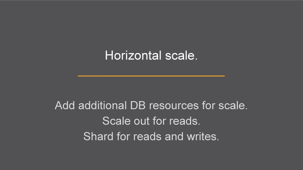 Horizontal scale. Add additional DB resources f...