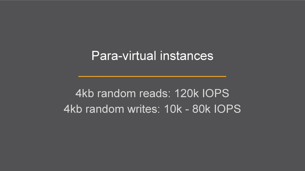 Para-virtual instances 4kb random reads: 120k I...