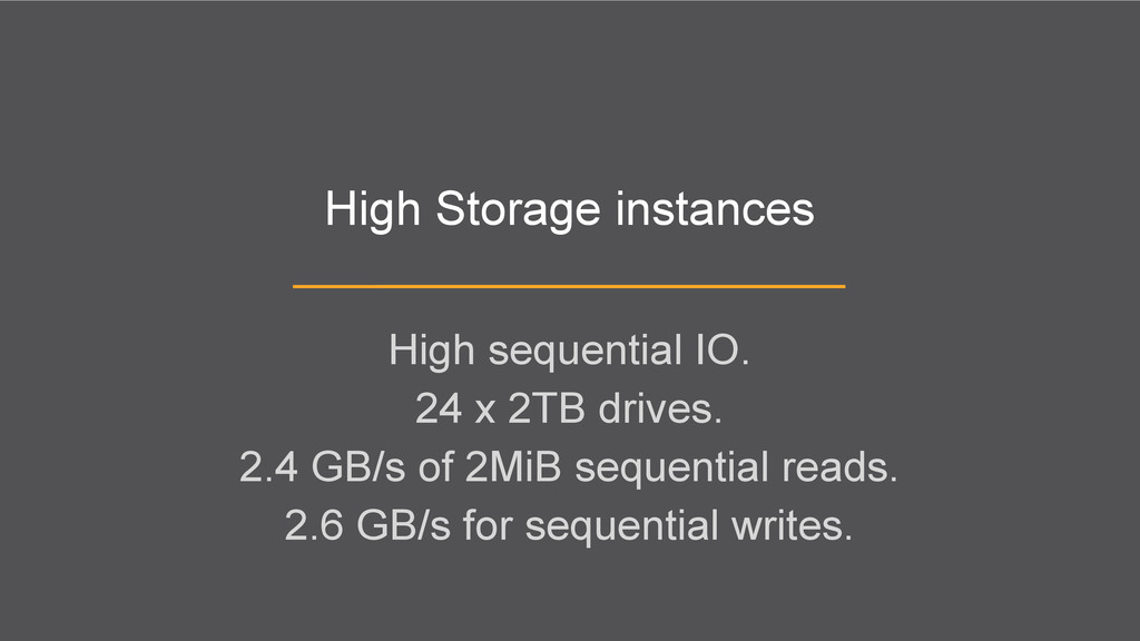 High Storage instances High sequential IO. 24 x...