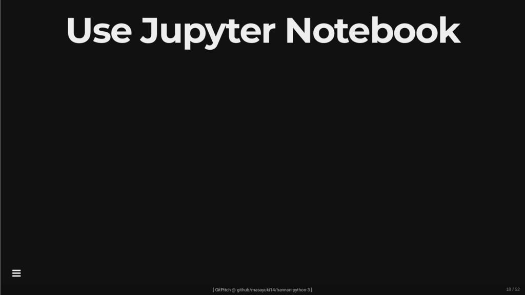 Use Jupyter Notebook [ GitPitch @ github/masayu...