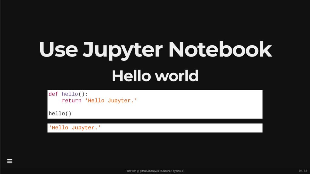 Use Jupyter Notebook Hello world def hello(): r...