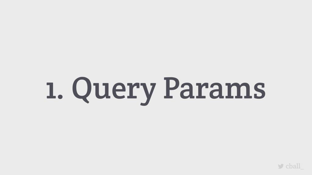 cball_ 1. Query Params