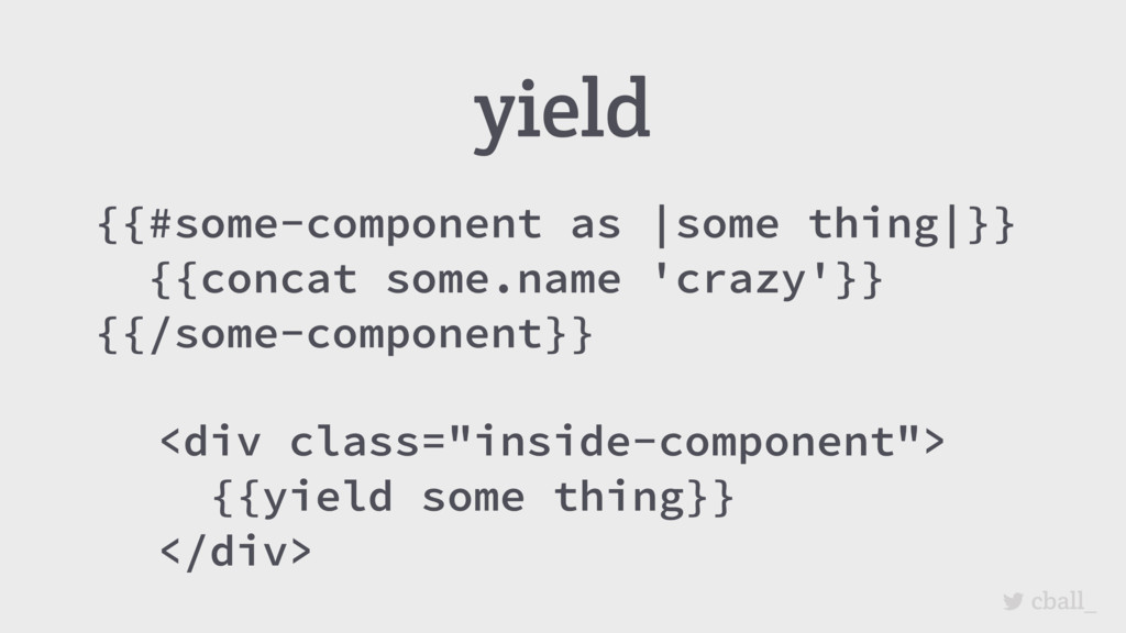 cball_ {{#some-component as |some thing|}} {{co...