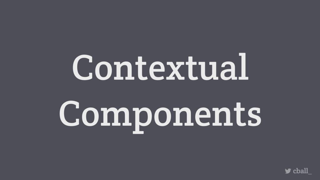 Contextual Components cball_
