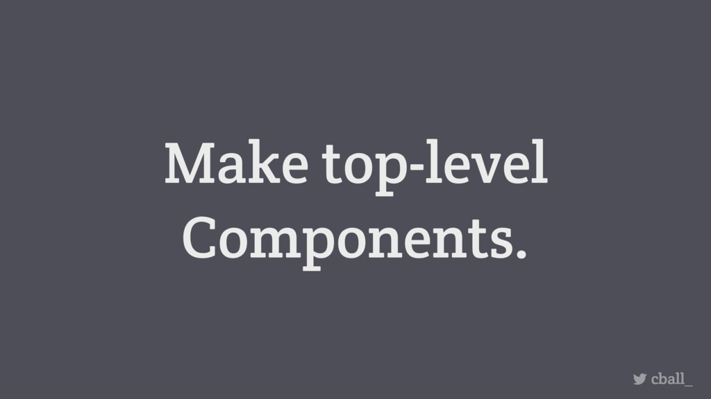 Make top-level Components. cball_