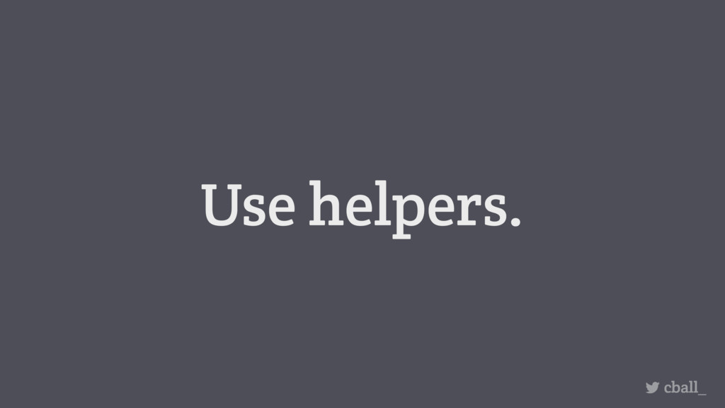 Use helpers. cball_