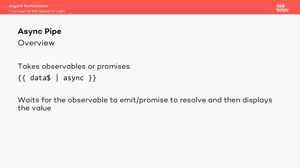 Overview Takes observables or promises {{ data$...