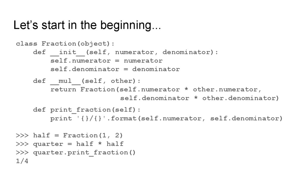 Let's start in the beginning... class Fraction(...