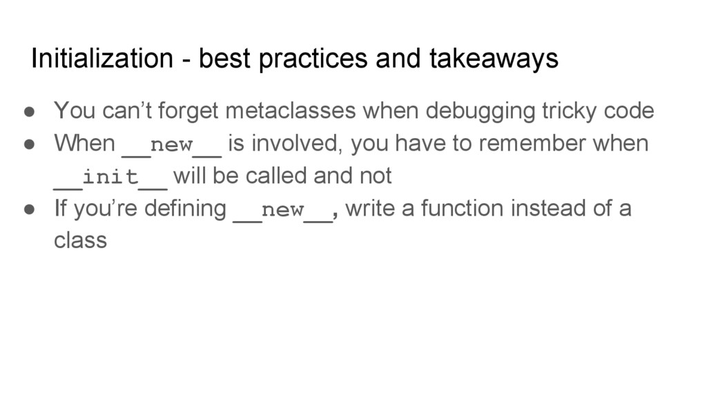 Initialization - best practices and takeaways ●...