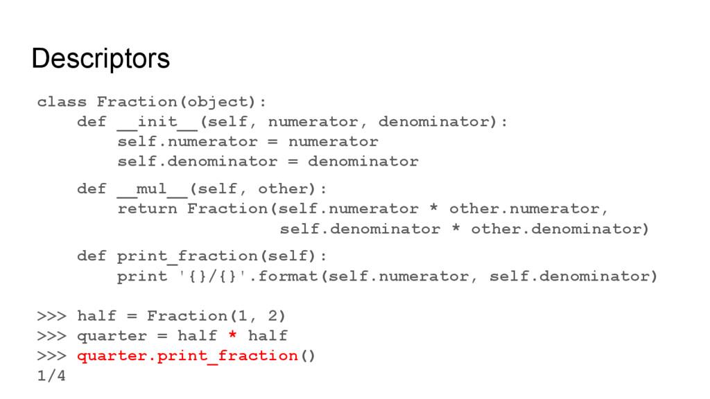 Descriptors class Fraction(object): def __init_...