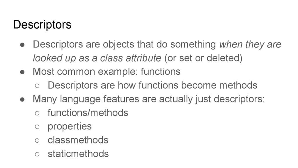 Descriptors ● Descriptors are objects that do s...